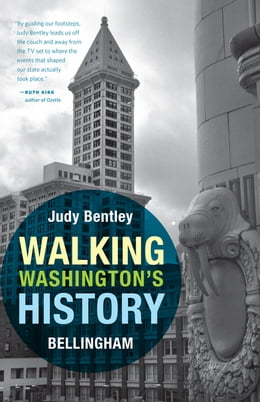 Book Walking Washington's History: Bellingham by Judith M. Bentley