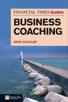 FT Guide to Business Coaching by Anne Scoular