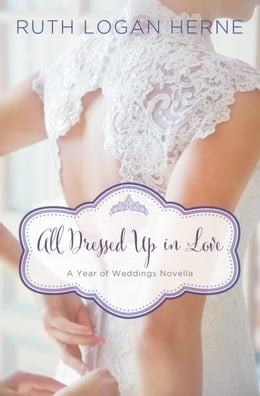 Book All Dressed Up in Love: A March Wedding Story by Ruth Logan Herne
