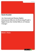 Are International Human Rights Instruments Effective In Protecting People's Rights from the Global Effects of Climate Change? by Nouha Rouabah