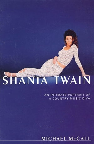 Shania Twain An Intimate Portrait of a Country Music Diva