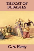 The Cat of Bubastes by G. A. Henty