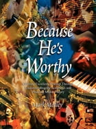 Because He's Worthy by Mark Medley
