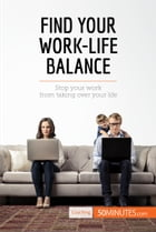 Find Your Work-Life Balance: Stop your work from taking over your life by 50MINUTES.COM