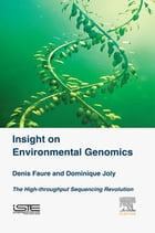 Insight on Environmental Genomics: The High-Throughput Sequencing Revolution by Denis Faure