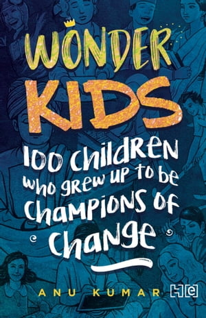 Wonderkids: 100 Children Who grew Up to Be Champions of Change by Anu Kumar
