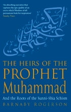 The Heirs Of The Prophet Muhammad: And The Roots Of The Sunni-Shia Schism by Barnaby Rogerson