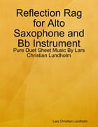 Reflection Rag for Alto Saxophone and Bb Instrument - Pure Duet Sheet Music By Lars Christian Lundholm by Lars Christian Lundholm