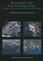 Photographic Atlas of an Accretionary Prism: Geologic Structures of the Shimanto Belt, Japan by Asahiko Taira