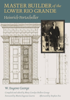 Master Builder of the Lower Rio Grande Heinrich Portscheller