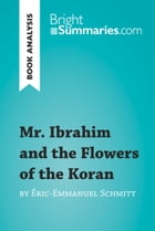 Mr. Ibrahim and the Flowers of the Koran by Éric-Emmanuel Schmitt (Book Analysis): Detailed Summary, Analysis and Reading Guide by Bright Summaries