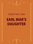 Earl Mar's Daughter by English Fairy Tales