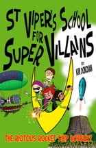 St Viper's School For Super Villains. The Riotous Rocket Ship Robbery. by Donovan Kim