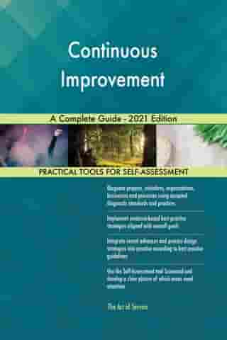 Continuous Improvement A Complete Guide - 2021 Edition by Gerardus Blokdyk