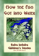HOW THE FISH GOT INTO WATER - An Australian Aborigine Children's Story: Baba Indaba Children's Stories Issue 52 by Anon E Mouse