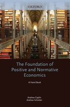 The Foundations of Positive and Normative Economics: A Handbook by Andrew Caplin