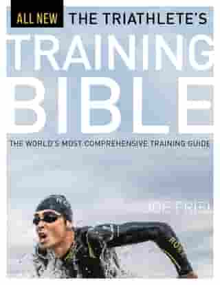 The Triathlete's Training Bible: The World's Most Comprehensive Training Guide, 4th Ed. by Joe Friel