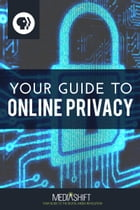 Your Guide to Online Privacy by PBS MediaShift