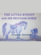 The Little Knight And His Peculiar Horse by Emanuela Guttoriello