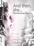 And then, she ...: The Womanity story by the  Womanity community