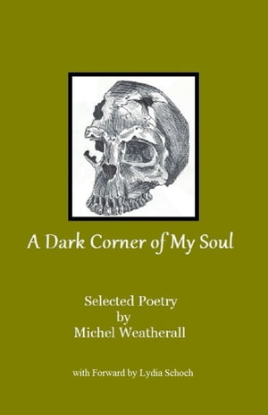 A Dark Corner of My Soul: Selected Poetry by Michel Weatherall