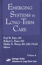 Emerging Systems in Long-Term Care: Advances in Long-Term Care Series, Volume 4
