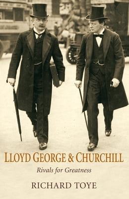 Book Lloyd George and Churchill: Rivals for Greatness by Richard Toye