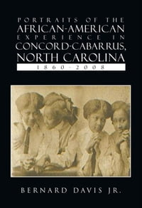 Portraits Of The African-American Experience In Concord-Cabarrus, North Carolina 1860-2008