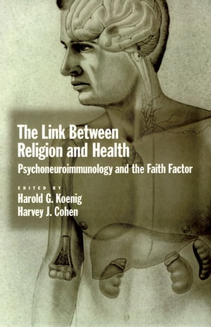 The Link between Religion and Health Psychoneuroimmunology and the Faith Factor