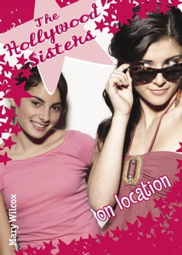 Book The Hollywood Sisters: On Location by Mary Wilcox