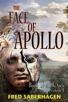 The Face of Apollo: Book Of The Gods: Volume I by Fred Saberhagen