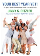 Your Best Year Yet!: Ten Questions to Change Your Life Forever by Jinny S. Ditzler