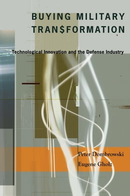 Book Buying Military Transformation: Technological Innovation and the Defense Industry by Peter Dombrowski