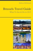 Brussels, Belgium Travel Guide - What To See & Do by Melissa McDonald