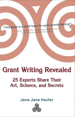 Grant Writing Revealed: 25 Experts Share Their Art, Science, and Secrets by Jana Jane Hexter