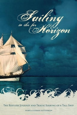 Book Sailing to the Far Horizon: The Restless Journey and Tragic Sinking of a Tall Ship by Bitterman, Pamela Sisman