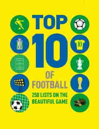 Top 10 of Football: 250 lists on the beautiful game by Russell Ash