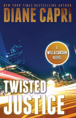 Twisted Justice A Judge Willa Carson Thriller