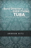 A Band Director's Guide to Everything Tuba: A Collection of Interviews with the Experts 10a54189-ac64-49e4-9c76-53279769ef33
