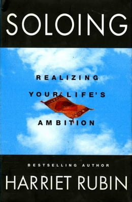 Book Soloing: Realizing Your Life's Ambition by Harriet Rubin