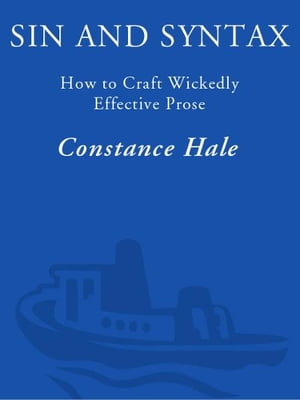 Sin and Syntax How to Craft Wickedly Effective Prose