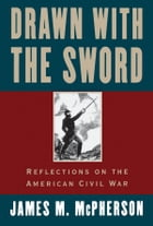 Drawn with the Sword: Reflections on the American Civil War by James M. McPherson
