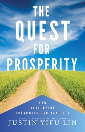 The Quest for Prosperity How Developing Economies Can Take Off