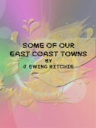 Some of Our East Coast Towns by J. Ewing Ritchie