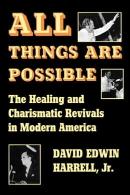 Book All Things Are Possible: The Healing and Charismatic Revivals in Modern America by David Edwin Harrell Jr.