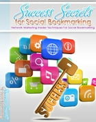 Success Secrets For Social Bookmarking by Anonymous