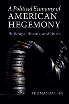 A Political Economy of American Hegemony: Buildups, Booms, and Busts