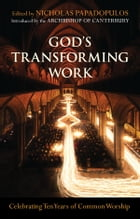 God's Transforming Work: Celebrating ten years of Common Worship by Nick Papadopulos