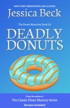 Deadly Donuts: Book 10 in the Donut Mystery Series by Jessica Beck