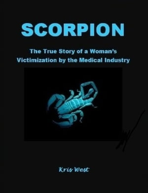 Scorpion: The True Story of a Woman's Victimization by the Medical Industry